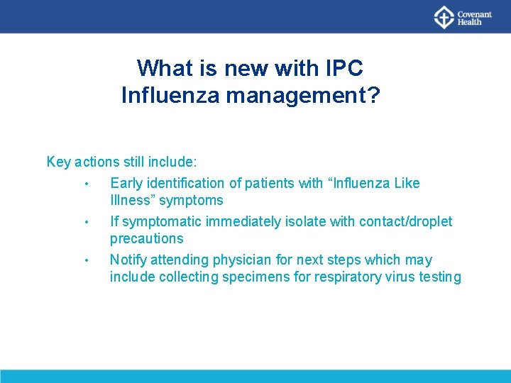 What is new with IPC Influenza management? Key actions still include: • Early identification