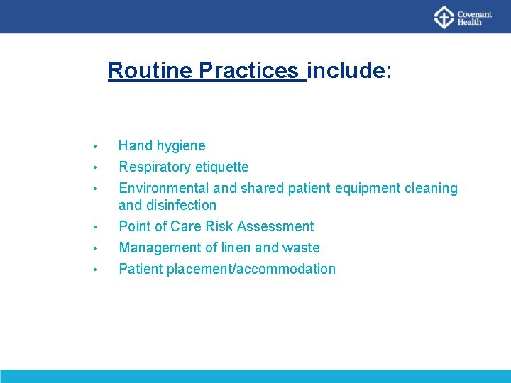 Routine Practices include: • • • Hand hygiene Respiratory etiquette Environmental and shared patient