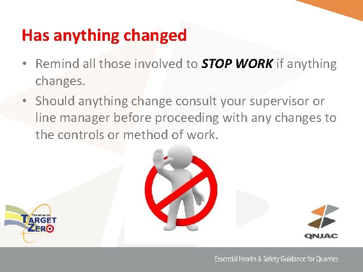 Has anything changed • Remind all those involved to STOP WORK if anything changes.