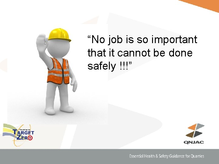 """""""No job is so important that it cannot be done safely !!!"""""""
