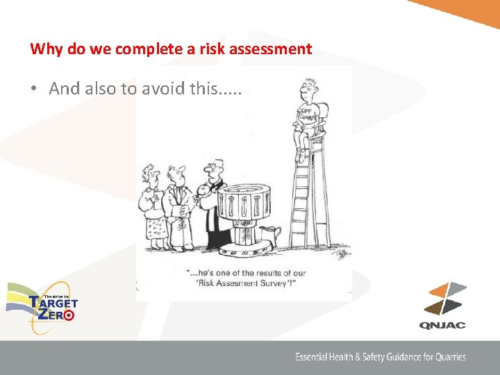 Why do we complete a risk assessment • And also to avoid this. .