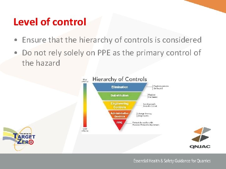 Level of control • Ensure that the hierarchy of controls is considered • Do