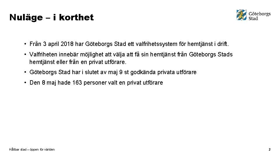 Nuläge – i korthet • Från 3 april 2018 har Göteborgs Stad ett valfrihetssystem