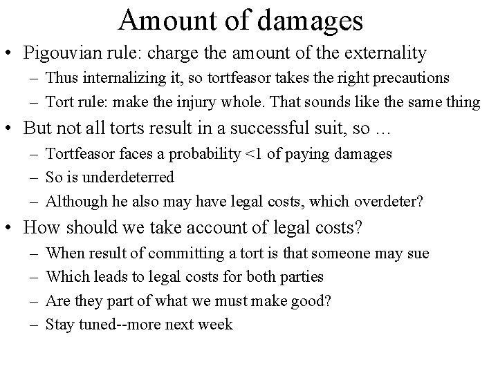 Amount of damages • Pigouvian rule: charge the amount of the externality – Thus