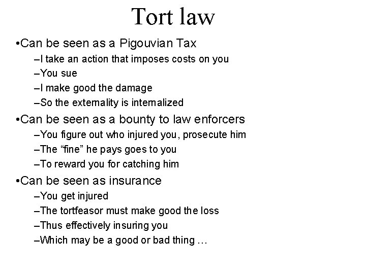 Tort law • Can be seen as a Pigouvian Tax –I take an action