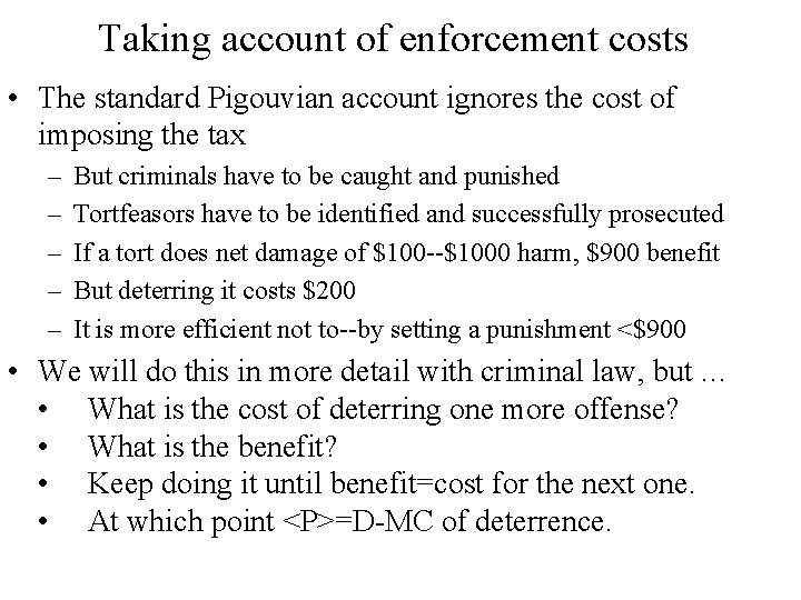 Taking account of enforcement costs • The standard Pigouvian account ignores the cost of