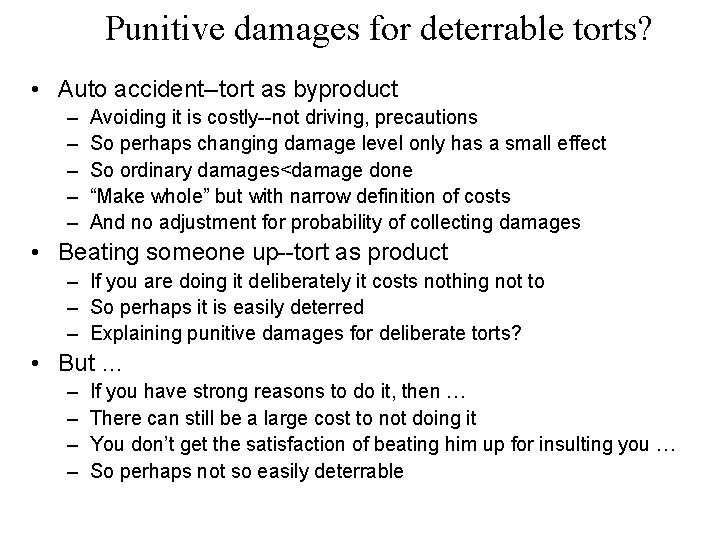 Punitive damages for deterrable torts? • Auto accident--tort as byproduct – – – Avoiding