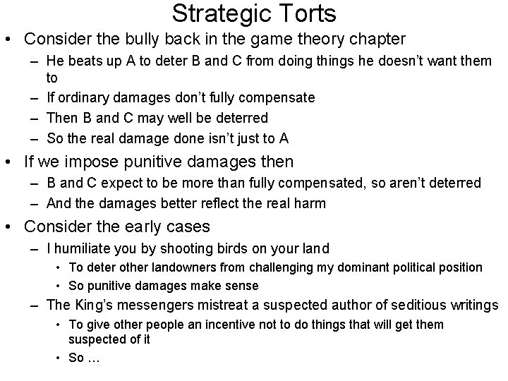Strategic Torts • Consider the bully back in the game theory chapter – He