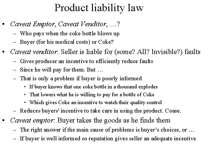 Product liability law • Caveat Emptor, Caveat Venditor, …? – Who pays when the