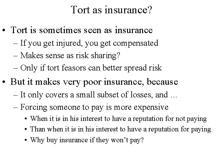 Tort as insurance? • Tort is sometimes seen as insurance – If you get