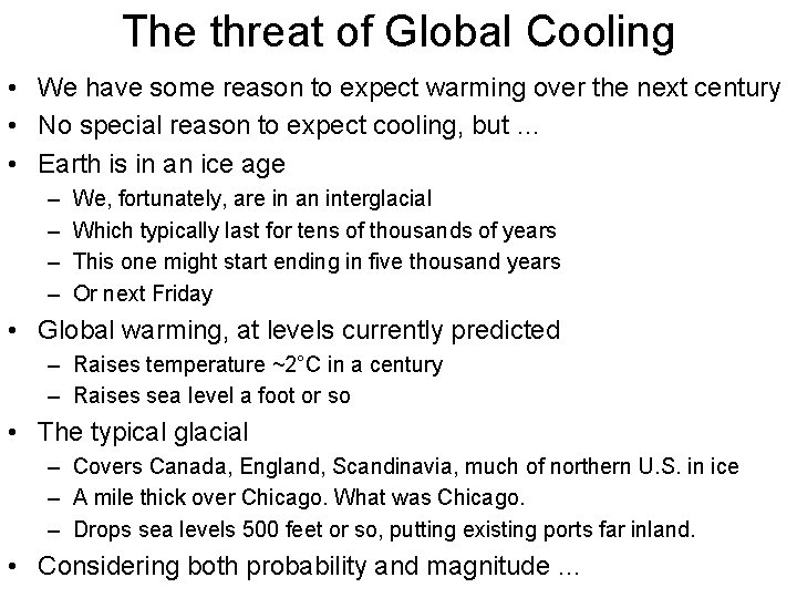 The threat of Global Cooling • We have some reason to expect warming over