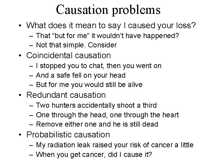 Causation problems • What does it mean to say I caused your loss? –