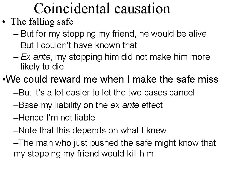 Coincidental causation • The falling safe – But for my stopping my friend, he