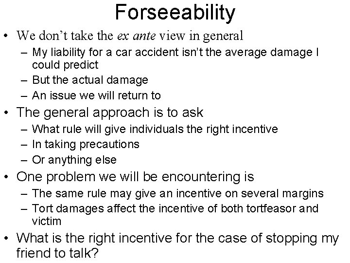 Forseeability • We don't take the ex ante view in general – My liability