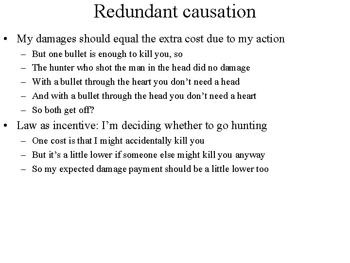 Redundant causation • My damages should equal the extra cost due to my action