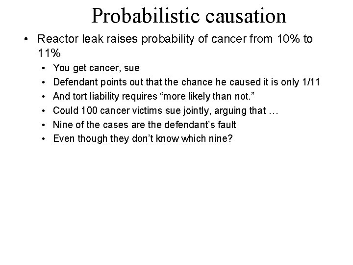 Probabilistic causation • Reactor leak raises probability of cancer from 10% to 11% •