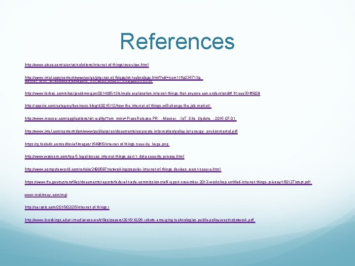 References http: //www. cisco. com/c/en/us/solutions/internet-of-things/overview. html http: //www. intel. com/content/www/us/en/internet-of-things/iot-technology. html? cid=sem 116 p