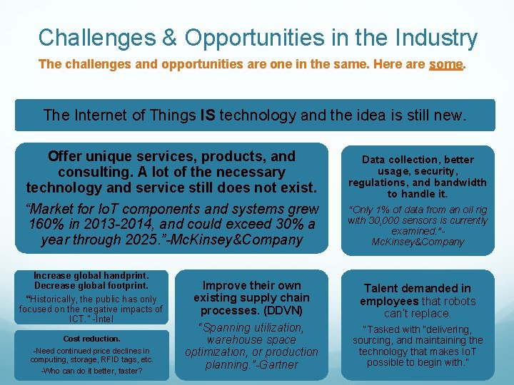 Challenges & Opportunities in the Industry The challenges and opportunities are one in the