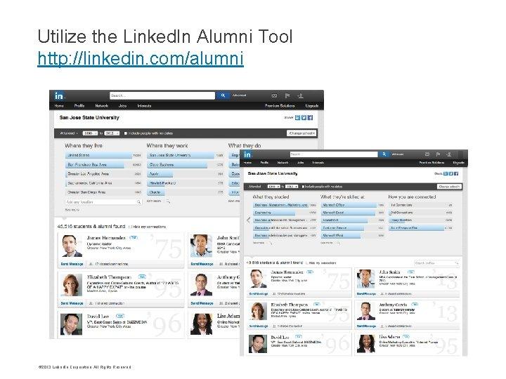 Utilize the Linked. In Alumni Tool http: //linkedin. com/alumni © 2013 Linked. In Corporation.