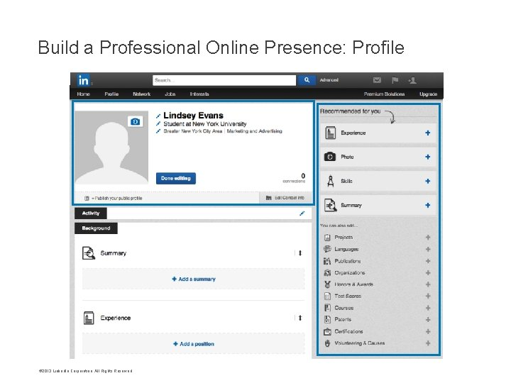 Build a Professional Online Presence: Profile © 2013 Linked. In Corporation. All Rights Reserved.