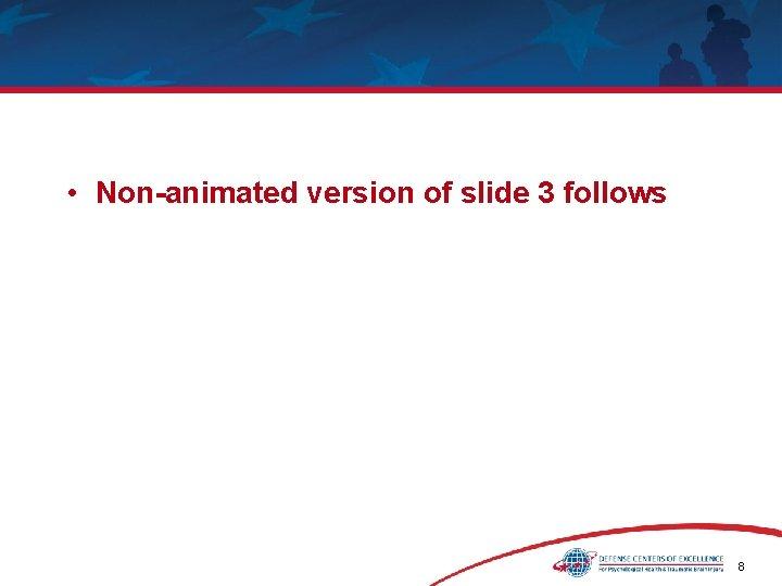 • Non-animated version of slide 3 follows 8