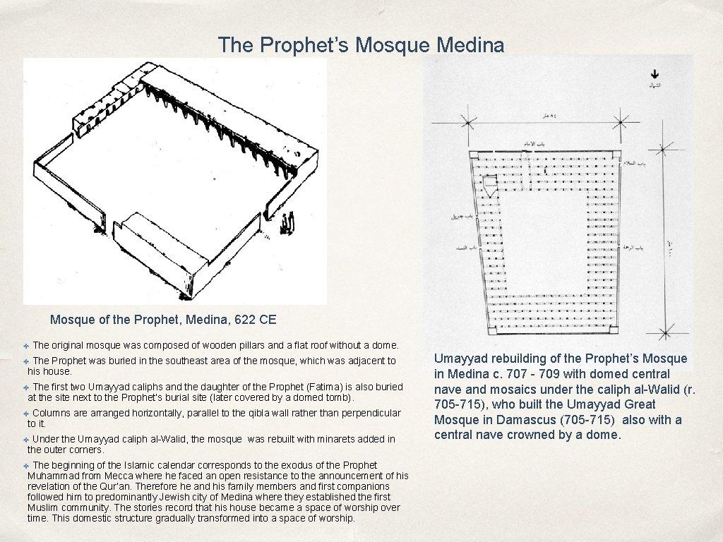 The Prophet's Mosque Medina Mosque of the Prophet, Medina, 622 CE ✤ The original