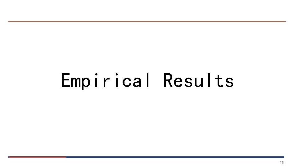 Empirical Results 13