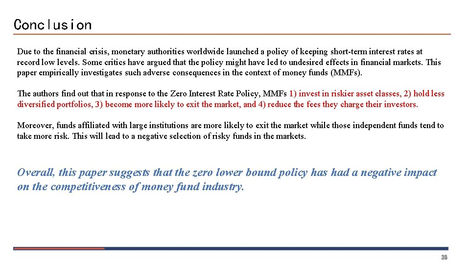 Conclusion Due to the financial crisis, monetary authorities worldwide launched a policy of keeping