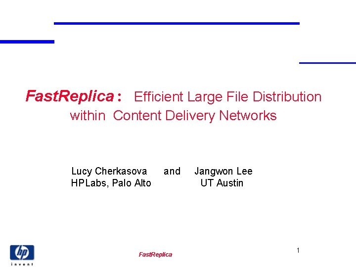 Fast. Replica: Efficient Large File Distribution within Content Delivery Networks Lucy Cherkasova HPLabs, Palo