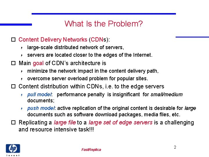 What Is the Problem? o Content Delivery Networks (CDNs): H H large-scale distributed network