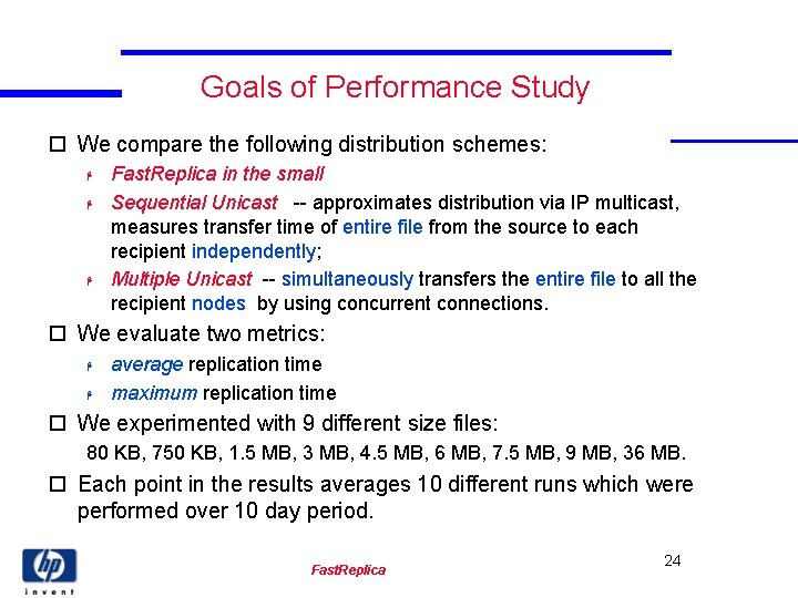 Goals of Performance Study o We compare the following distribution schemes: H H H