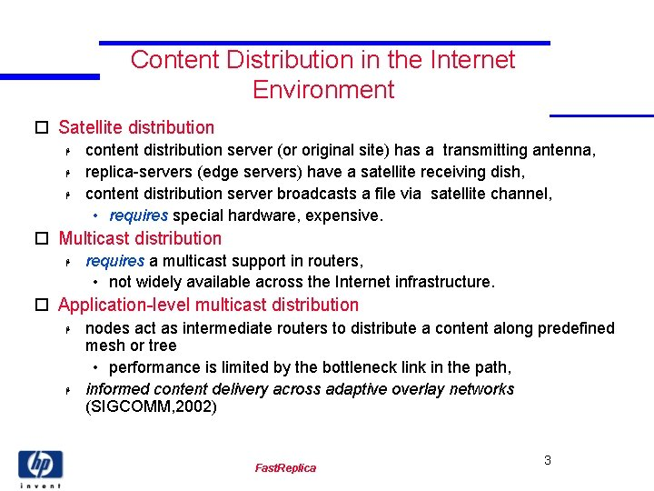 Content Distribution in the Internet Environment o Satellite distribution H H H content distribution