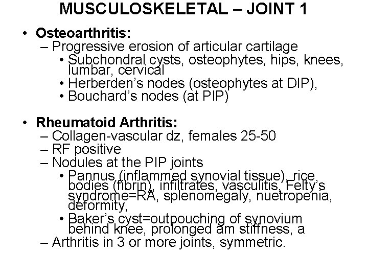 MUSCULOSKELETAL – JOINT 1 • Osteoarthritis: – Progressive erosion of articular cartilage • Subchondral
