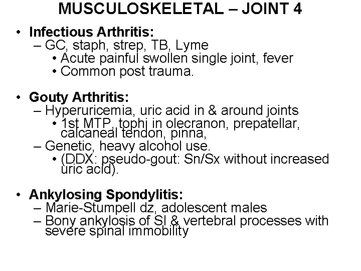 MUSCULOSKELETAL – JOINT 4 • Infectious Arthritis: – GC, staph, strep, TB, Lyme •