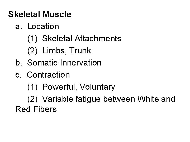 Skeletal Muscle a. Location (1) Skeletal Attachments (2) Limbs, Trunk b. Somatic Innervation c.