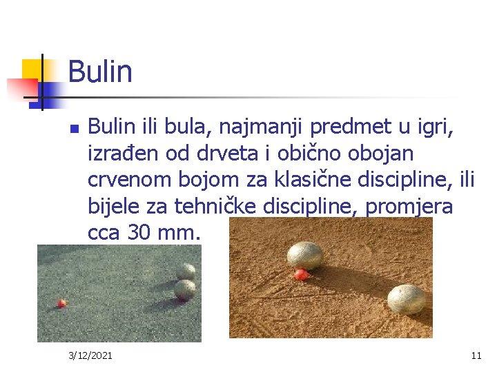 Bulin n Bulin ili bula, najmanji predmet u igri, izrađen od drveta i obično