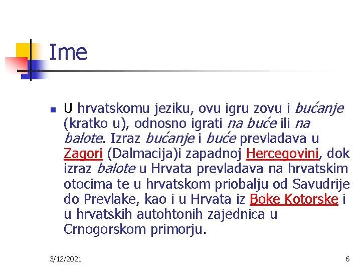 Ime n U hrvatskomu jeziku, ovu igru zovu i bućanje (kratko u), odnosno igrati