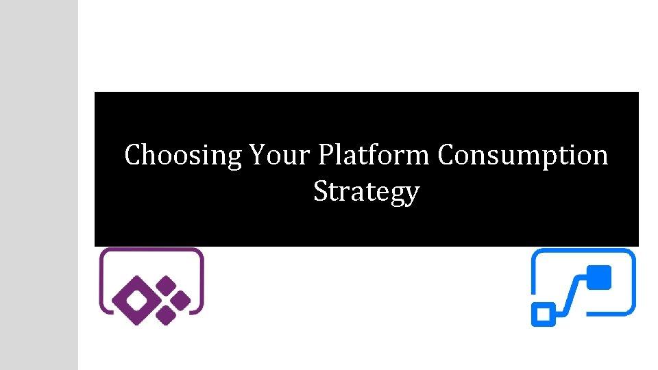 Choosing Your Platform Consumption Strategy