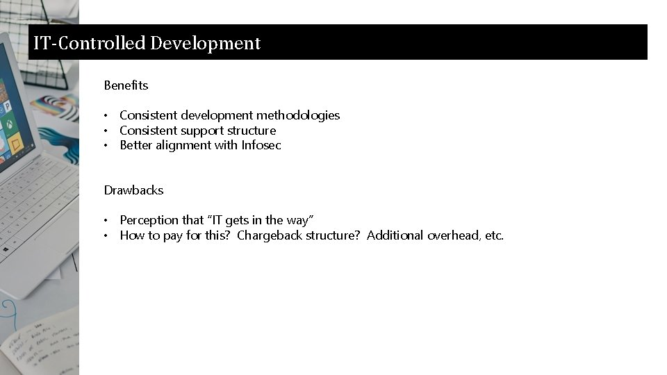 IT-Controlled Development Benefits • Consistent development methodologies • Consistent support structure • Better alignment