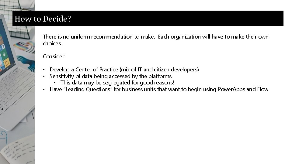 How to Decide? There is no uniform recommendation to make. Each organization will have