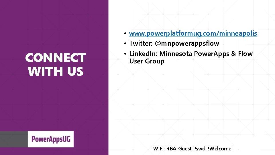 CONNECT WITH US • www. powerplatformug. com/minneapolis • Twitter: @mnpowerappsflow • Linked. In: Minnesota