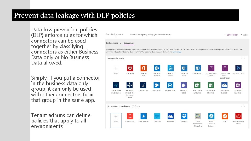 Prevent data leakage with DLP policies Data loss prevention policies (DLP) enforce rules for