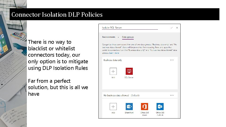Connector Isolation DLP Policies There is no way to blacklist or whitelist connectors today,