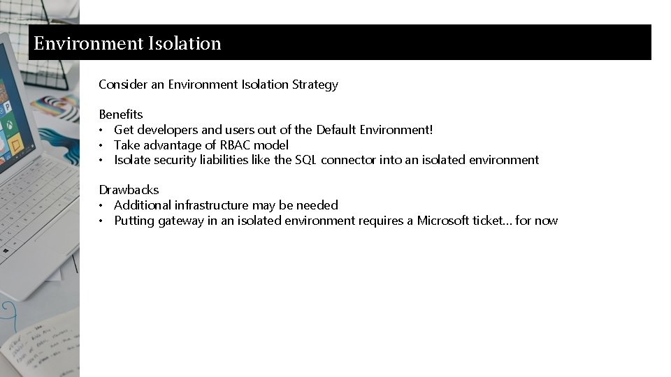Environment Isolation Consider an Environment Isolation Strategy Benefits • Get developers and users out