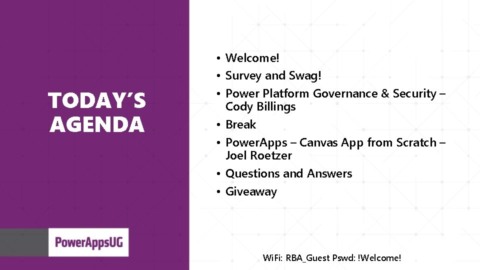 TODAY'S AGENDA • Welcome! • Survey and Swag! • Power Platform Governance & Security