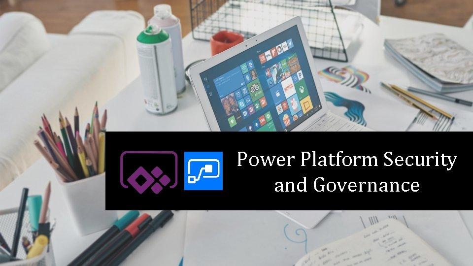 Power Platform Security and Governance