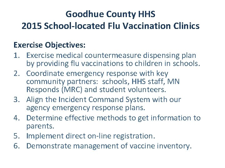 Goodhue County HHS 2015 School-located Flu Vaccination Clinics Exercise Objectives: 1. Exercise medical countermeasure