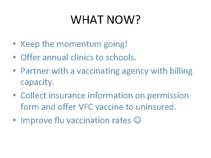 WHAT NOW? • Keep the momentum going! • Offer annual clinics to schools. •