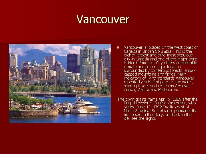 Vancouver n Vancouver is located on the west coast of Canada in British Columbia.