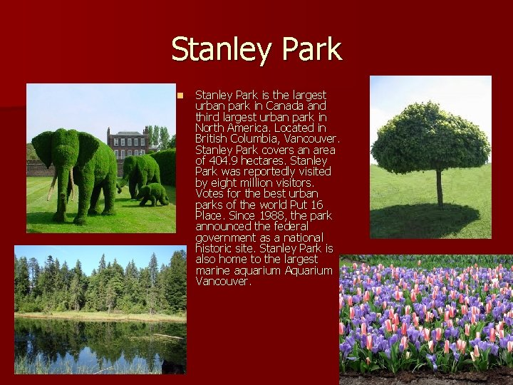 Stanley Park n Stanley Park is the largest urban park in Canada and third